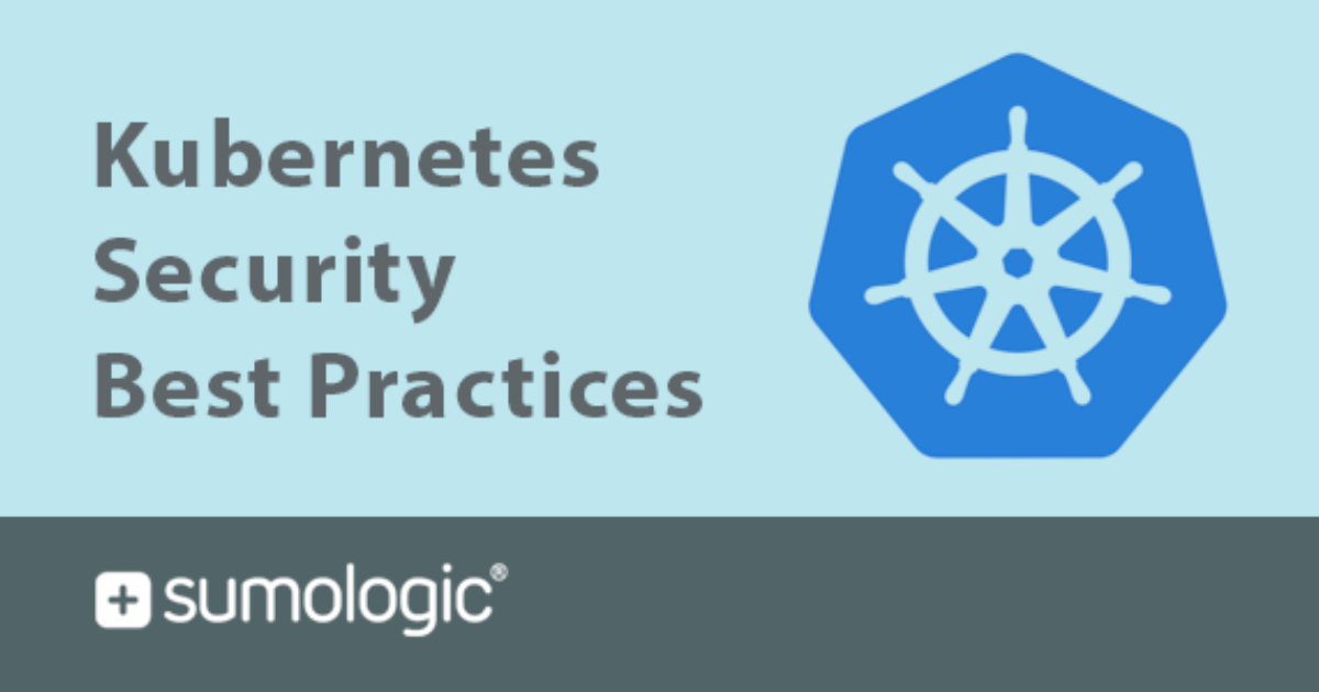 Kubernetes Security Best Practices | Sumo Logic