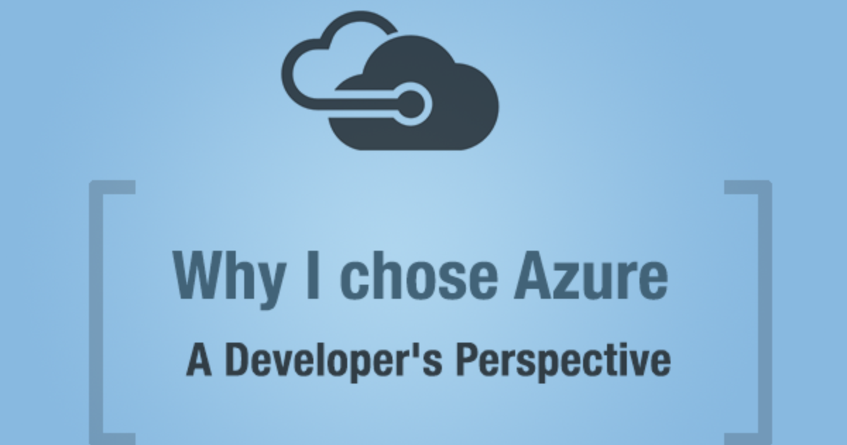 4 Reasons Why I Chose Azure: A Developer's Perspective
