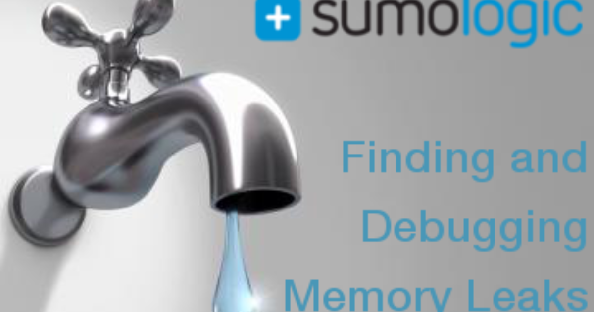Finding and Debugging Memory Leaks with Sumo   Sumo Logic